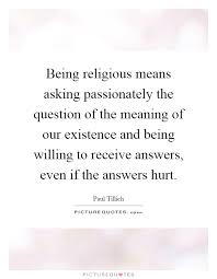being religious means asking passionately the question of the