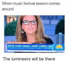 Music Festival Meme - when music festival season comes around brain power today move over