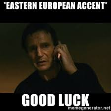 Accent Meme - eastern european accent good luck liam neeson taken meme generator