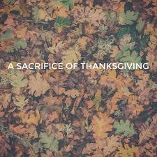 a sacrifice of thanksgiving sermons