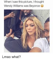Wendy Williams Memes - when i saw this picture i thought wendy williams was beyonce lmao