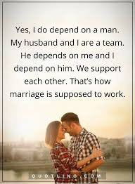 happy marriage quotes marriage quotes yes i do depend on a my husband and i are a