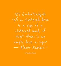 Cluttered Desk Albert Einstein Quote About Rt Gordontredgold