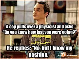 Physic Meme - physics jokes sheldon memes quickmeme