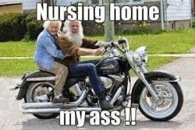 Motorcycle Meme - nursing home my ass wititudes