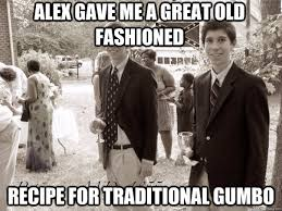 Old Fashioned Memes - alex gave me a great old fashioned recipe for traditional gumbo