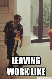 Leaving Work Meme - work like