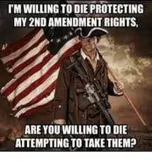 Soon Tm Meme - tm willing to die protecting my 2nd amendment rights are you willing
