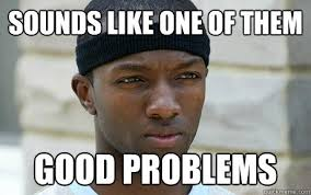 Meme Sounds - sounds like one of them good problems marlo stanfield quickmeme