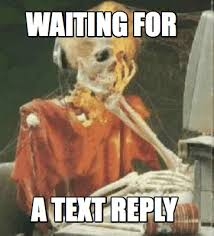 Waiting For Text Meme - meme creator waiting for a text reply meme generator at