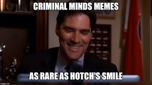 Criminal Minds Meme - hotch smile imgflip