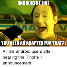 Iphone Users Be Like Meme - android be like you need anadapter for that all the android users