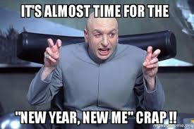 New Year New Me Meme - it s almost time for the new year new me crap make a meme