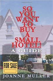 so you want to buy a small hotel a guide joanne muller