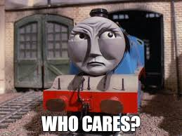 Thomas The Tank Engine Meme - this thomas the tank engine assumes train engines have