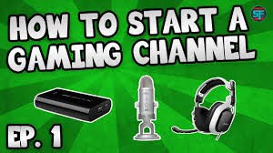 how to start a youtube gaming channel episode 1 equipment youtube