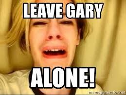 Gary Meme - leave gary alone leave britney alone meme meme generator