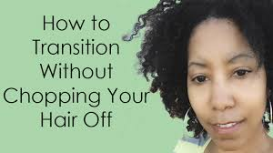 Wash And Go Styles For Transitioning Hair - how to transition to natural hair u0026 keep your length