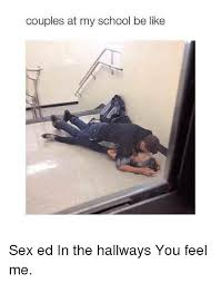 Sex Ed Meme - couples at my school be like sex ed in the hallways you feel me