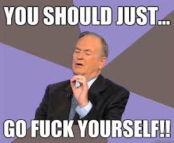 Go Fuck Yourself Meme - bill o reilly memes archives az meme funny memes funny pictures