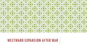 Westward Expansion Map Westward Expansion After War Moving West Motivations For Moving