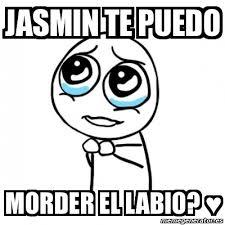 Jasmin Meme - meme por favor jasmin te puedo morder el labio 4828622