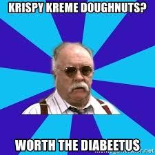 Krispy Kreme Meme - krispy kreme doughnuts worth the diabeetus diabeetus meme
