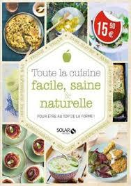 jeu de cuisine facile collectif toute la cuisine facile saine et naturelle pour être