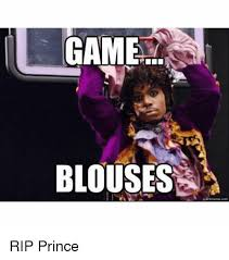 Game Blouses Meme - game blouses rip prince prince meme on me me