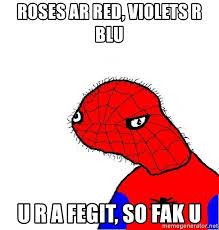 roses ar red violets r blu u r a fegit so fak u spoderman
