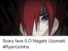 Meme Scary Face - scary face 0o nagato uzumaki ryanuchiha meme on me me