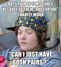 Toms Shoes Meme - buys pair of toms shoes because of their one for one charity work