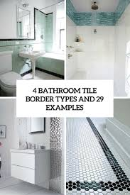 Mosaic Tile Ideas For Bathroom 29 Ideas To Use All 4 Bahtroom Border Tile Types Digsdigs