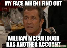 My Face When Meme - my face when i find out william mccullough has another account meme