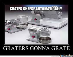 Cheese Grater Meme - graters gonna grate by onlyhalfgerman meme center