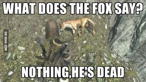 What Did The Fox Say Meme - what does the fox say nothing foxes skyrim and random stuff