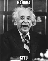 Stfu Meme - hahaha stfu laughing albert einstein make a meme