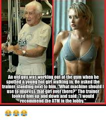 Old Guy Memes - an old guy was working out atthegym when he spottedayounghot girl