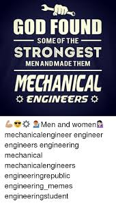 Industrial Engineering Memes - god found some of the strongest men and made them mechanical