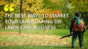 Lawn Landscape by The Best 9 5 Ways To Market Your Lawn Care Or Landscaping Business