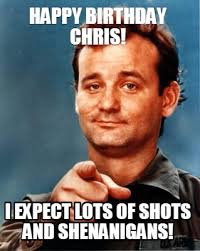 Shots Meme - meme maker happy birthday chris i expect lots of shots and