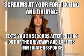 Texting And Driving Meme - screams at your for texting and driving texts you 30 seconds after
