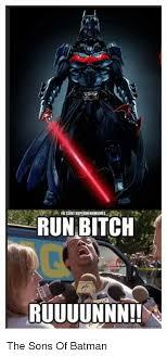 Run Bitch Run Meme - run bitch ruuuunnn the sons of batman meme on me me