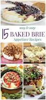 thanksgiving dinner appetizer recipes 15 easy and oozy baked brie appetizer recipes brie appetizer