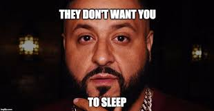 Dj Khaled Memes - as a father of 6 week old twins nothing has ever been more true