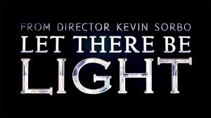 let there be light movie kevin sorbo kevin and sam sorbo s new movie let there be light is in theaters