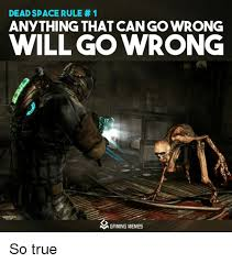 Dead Space Meme - dead space rule 1 anything that can gowrong will go wrong 17 m