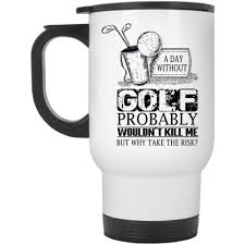 Cool Cup A Day Without Golf Probably Wouldn U0027t Kill Me Cup Cool Golf Mug