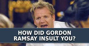 Chef Ramsy Meme - how did gordon ramsay insult you
