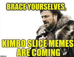 Kimbo Slice Meme - brace yourselves x is coming meme imgflip